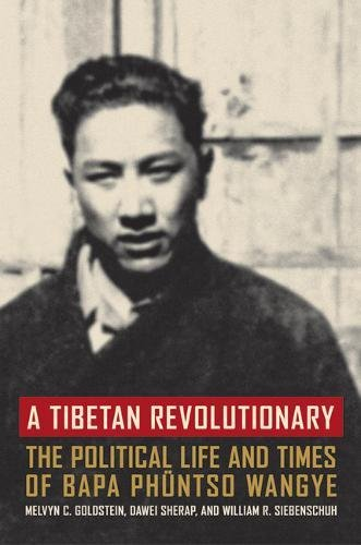 A Tibetan Revolutionary: The Political Life and Times of Bapa Phuntso Wangye
